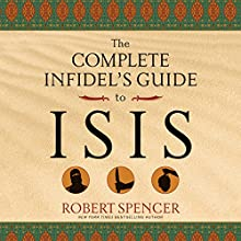 The Complete Infidel's Guide to ISIS Audiobook by Robert Spencer Narrated by Fajer Al-Kaisi