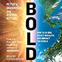 Bold: How to Go Big, Make Bank, and Better the World Audiobook by Peter H. Diamandis, Steven Kotler Narrated by Steven Kotler