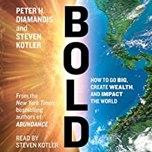 Bold: How to Go Big, Make Bank, and Better the World (       UNABRIDGED) by Peter H. Diamandis, Steven Kotler Narrated by Steven Kotler