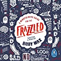 A Mindfulness Guide for the Frazzled Hörbuch von Ruby Wax Gesprochen von: Ruby Wax