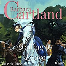 Sailing to Love (The Pink Collection 11) Audiobook by Barbara Cartland Narrated by Anthony Wren
