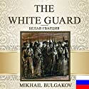 The White Guard [Russian Edition] Audiobook by Mikhail Bulgakov Narrated by Vladimir Ivanovich Samoylov