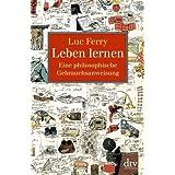 """Leben lernen: Eine philosophische Gebrauchsanweisungvon """"Luc Ferry"""""""