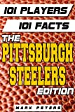 101 Players - 101 Facts:  The Pittsburgh Steelers Edition