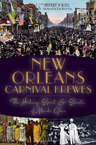 Rosary O'Neill - New Orleans Carnival Krewes: The History, Spirit and Secrets of Mardi Gras