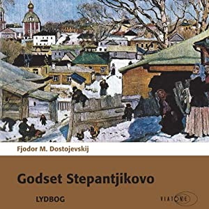 Godset Stepantjikovo [The Village of Stepanchikovo] | [Fjodor M. Dosojevskij]