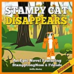 Stampy Cat Disappears: An Epic Novel Featuring StampyLongNose & Friends | Griffin Mosley
