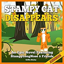 Stampy Cat Disappears: An Epic Novel Featuring StampyLongNose & Friends (       UNABRIDGED) by Griffin Mosley Narrated by Heather Smith