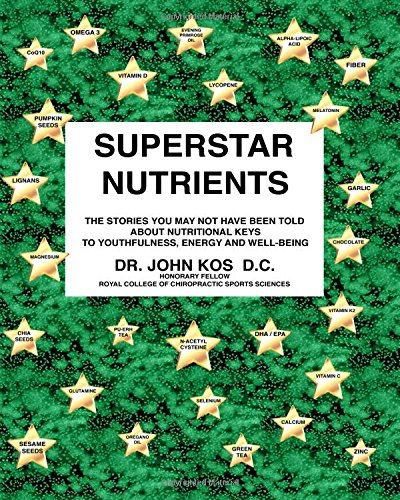Superstar Nutrients: The Stories You May Not Have Been Told: Keys to Youthfulness, Energy, and Well-Being