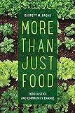 "Garrett M. Broad, ""More Than Just Food: Food Justice and Community Change"" (U of California Press, 2016)"