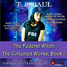 The Federal Witch: The Collected Works, Book 1 | Livre audio Auteur(s) : T S Paul Narrateur(s) : Francis Alais