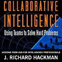 Collaborative Intelligence: Using Teams to Solve Hard Problems Audiobook by J. Richard Hackman Narrated by Kevin Pierce