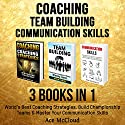 Coaching, Team Building, and Communication Skills: 3 Books in 1 Audiobook by Ace McCloud Narrated by Joshua Mackey