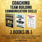 Coaching, Team Building, and Communication Skills: 3 Books in 1 | Ace McCloud