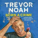 Born a Crime Audiobook by Trevor Noah Narrated by Trevor Noah