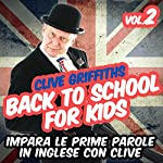 Back to school for kids Vol. 2: Impara le prime parole in inglese con Clive | Clive Griffiths