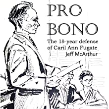 Pro Bono: The 18-Year Defense of Caril Ann Fugate Audiobook by Jeff McArthur Narrated by Jeff McArthur