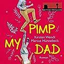 Pimp my Dad Hörbuch von Kirsten Wendt, Marcus Hünnebeck Gesprochen von: Christiane Marx, Oliver Kube