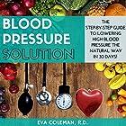 Blood Pressure Solution: The Step-by-Step Guide to Lowering High Blood Pressure the Natural Way in 30 Days! Hörbuch von Eva Coleman Gesprochen von: Elaine Kvernum