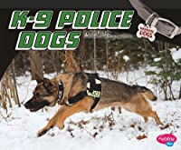 K-9 Police Dogs (Pebble Plus)