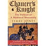 Chaucer's Knight: Portrait of a Medieval Mercenaryby Terry Jones
