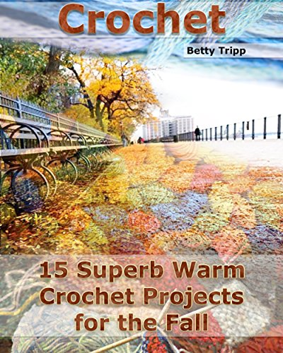 Crochet: 15 Superb Warm Crochet Projects for the Fall: (Crochet Projects, Crochet Accessories, Easy Crochet) (Crochet, Crocheting For Dummies, Crochet Patterns) (Free Crochet Ebooks compare prices)