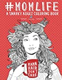 img - for Mom Life: A Snarky Adult Coloring Book: A Unique Humorous Adult Coloring Book For A New Mom, Mommy & Mom To Be With Funny Hand Lettering, Cute Quotes, ... Relaxation Stress Relief & Art Color Therapy) book / textbook / text book