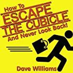 How to Escape the Cubicle and Never Look Back - An Entrepreneur's Playbook | Dave Williams