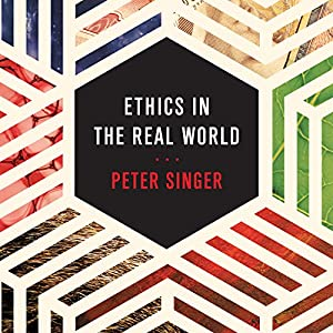 Ethics in the Real World: 82 Brief Essays on Things That Matter Audiobook
