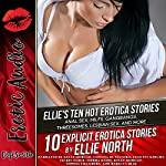 Ellie's Ten Hot Erotica Stories: Anal Sex, MILFs, Gangbangs, Threesomes, Lesbian Sex, and More | Ellie North