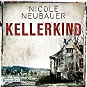 Kellerkind Audiobook by Nicole Neubauer Narrated by Richard Barenberg