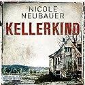 Kellerkind Hörbuch von Nicole Neubauer Gesprochen von: Richard Barenberg