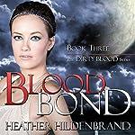 Blood Bond: Dirty Blood Series, Book 3 | Heather Hildenbrand