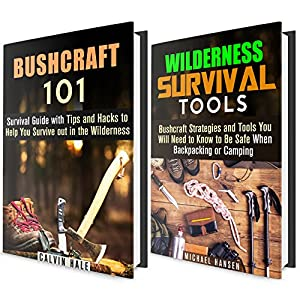 Bushcraft Survival Box Set: Wilderness Survival Guide with Hacks, Tips and Tools to Keep You Safe (IMAGES INCLUDED) (Prepper's Guide)