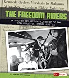 Freedom Riders: A Primary Source Exploration of the Struggle for Racial Justice (We Shall Overcome)