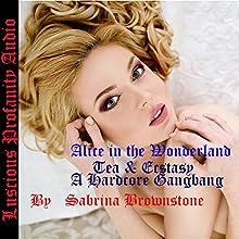 Alice in the Wonderland: Tea & Ecstasy: A Hardcore Gangbang Audiobook by Sabrina Brownstone Narrated by Sabrina Brownstone
