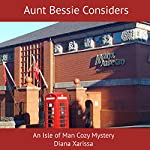 Aunt Bessie Considers: An Isle of Man Cozy Mystery, Book 3 | Diana Xarissa