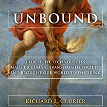 Unbound: How Eight Technologies Made Us Human, Transformed Society, and Brought Our World to the Brink (       UNABRIDGED) by Richard L. Currier Narrated by Noah Michael Levine