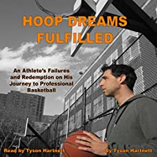 Hoop Dreams Fulfilled: An Athlete's Failures and Redemption on His Journey to Professional Basketball (       UNABRIDGED) by Tyson Hartnett Narrated by Tyson Hartnett