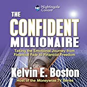 The Confident Millionaire: Taking the Emotional Journey from Financial Fear to Financial Freedom | Kelvin E. Boston