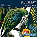 Trois contes Audiobook by Gustave Flaubert Narrated by Sophie Chauveau