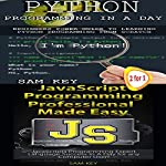 Python Programming in a Day & JavaScript Professional Programming Made Easy: Programming, Book 37 | Sam Key