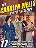 The Carolyn Wells Mystery Megapack: 17 Classic Mysteries with Pennington Wise, Fleming Stone, & More!