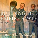 Building the Empire State: Political Economy in the Early Republic Audiobook by Brian Phillips Murphy Narrated by Douglas R. Pratt