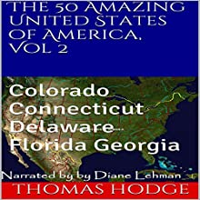 The 50 Amazing United States of America, Volume 2: Colorado Connecticut Delaware Florida Georgia (       UNABRIDGED) by Thomas Hodge Narrated by Diane Lehman
