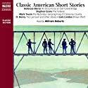 Classic American Short Stories Audiobook by Ambrose Bierce, Stephen Crane, Mark Twain Narrated by William Roberts