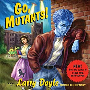 Go, Mutants!: A Novel | [Larry Doyle]