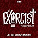 The Exorcist Radio/TV Program by William Peter Blatty Narrated by Alexandra Mathie, Robert Glenister,  full cast