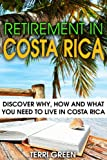 img - for Retirement in Costa Rica: Discover Why, How and What You Need to Live in Costa Rica book / textbook / text book