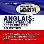 Anglais: Apprentissage Accéléré des Adjectifs: Les 100 adjectifs anglais les plus utilisés avec 800 exemples de phrase | Sarah Retter
